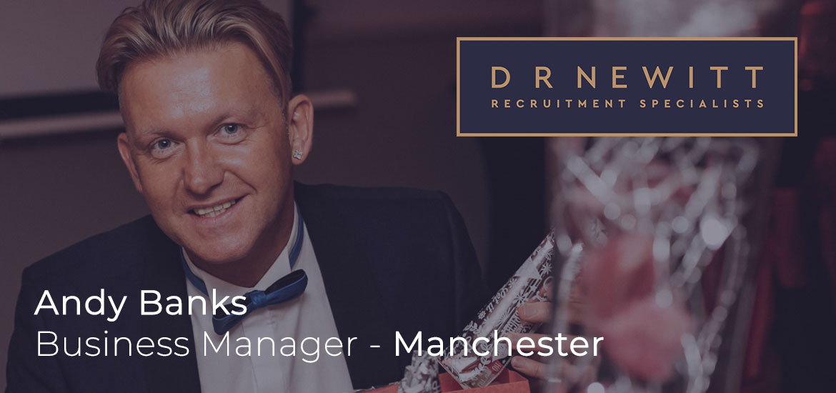 Thoughts from Andy Banks, Business Manager – D R Newitt Manchester